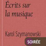 Les Ecrits sur la musique. Karol Szymanowski